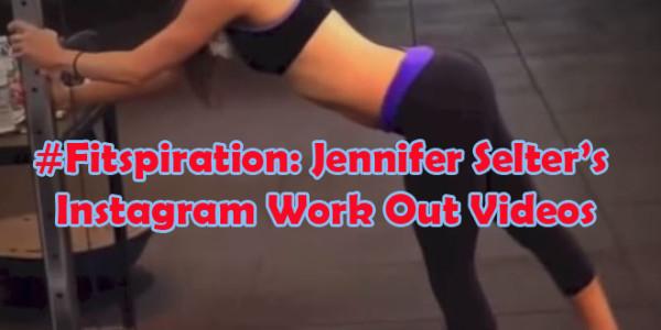 fitspiration jennifer selter�s instagram work out videos